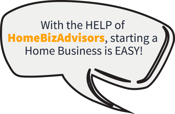 With the HELP of HomeBizAdvisors, starting a Home Business is EASY!